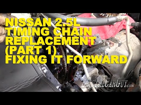 Nissan 2.5L Timing Chain Replacement (Part 1) -Fixing it Forward