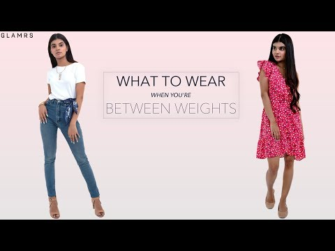 What To Wear When You're Between Weights| Glamrs Style Hacks!