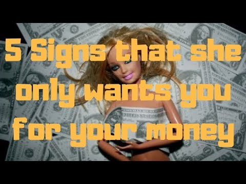 5 Signs that she only wants you for your money