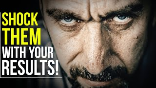 SHOCK THEM WITH YOUR RESULTS, They Can