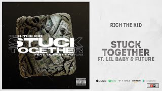 Rich The Kid - Stuck Together Ft. Lil Baby & Future