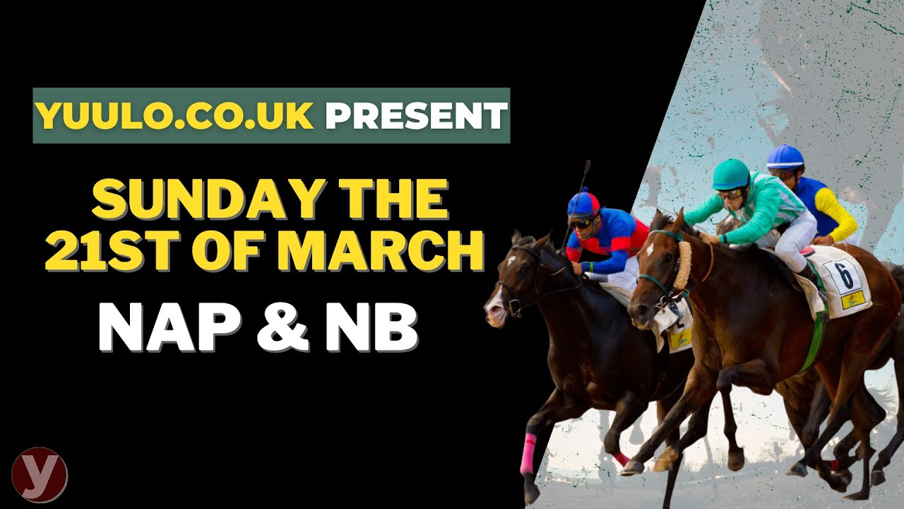 NAP & NB 🏇 - Sunday the 21st of March Free Horse Racing Tips 🏇