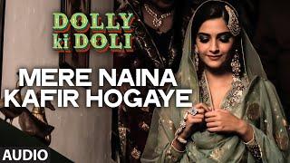 'Mere Naina Kafir Hogaye' FULL AUDIO Song | Dolly Ki Doli | T-series