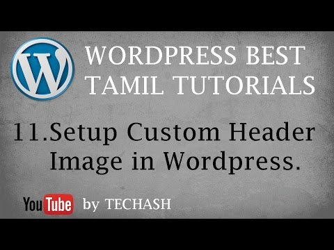 Wordpress Best Tamil Tutorial - 11.Setup Custom Header Image in Wordpress.