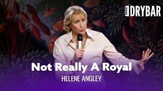 Mistaken For A Member Of The Royal Family. Helene Angley - Full Special