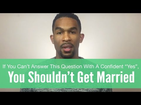 If You Can't Answer This Question With A Confident Yes, You Shouldn't Get Married