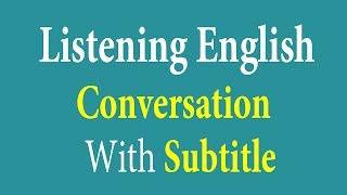 Listening English Conversation With Subtitle - Learn English Listening