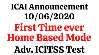 ICAI Announcement 10/06/2020 || First Time Home Based Adv. ICITSS Test