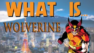 What Is... Wolverine