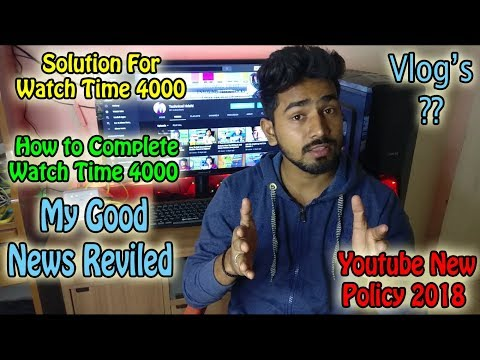 Solution For 4000 Watch Time ?? 2018 & How to Complete 4000 Watch Time?? And My Good News Reviled