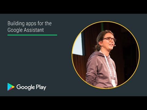 Building apps for the Google Assistant (Innovation track - Playtime EMEA 2017)