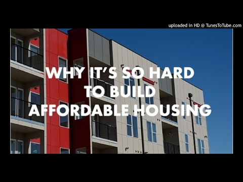 Why It Is So Hard To Build Affordable Housing
