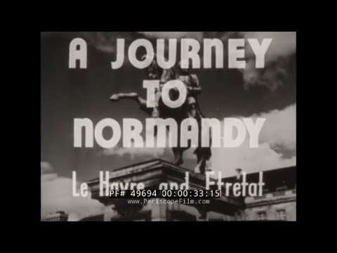 A JOURNEY TO NORMANDY  1930s TRAVELOGUE  LE HAVRE & ETRETAT FRANCE  49694