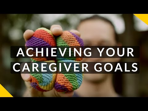 Achieving your Caregiver Goals and Objectives