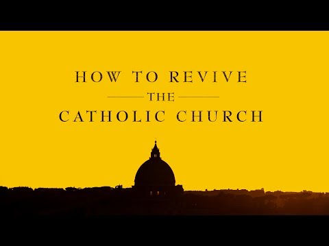 How to Revive the Catholic Church
