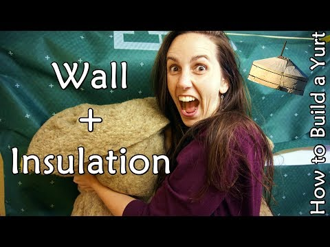 How to Build a Yurt - Wall + Insulation
