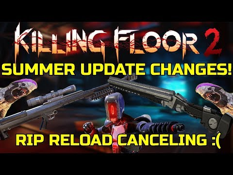 Killing Floor 2   SUMMER UPDATE CHANGES! - Second Beta Preview! (Rip Reload Canceling)