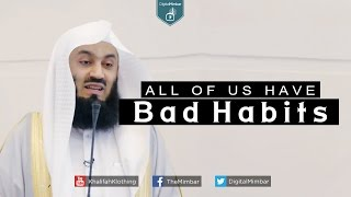 All Of us have Bad Habits - Mufti Menk