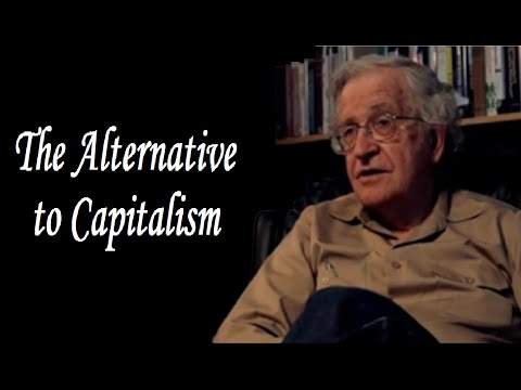 Noam Chomsky - The Alternative to Capitalism
