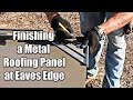 Finishing a Metal Roofing Panel at Eaves Edge