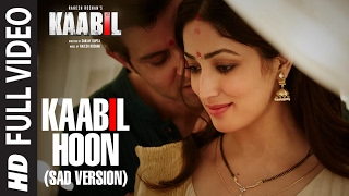 Kaabil Hoon - Sad Version (Full Video) |  Kaabil | Hrithik Roshan, Yami Gautam | Jubin Nautiyal