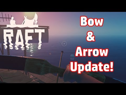Raft #5 - Bow and Arrow Update!