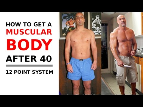 How to get a muscular body after 40 - 12 point system