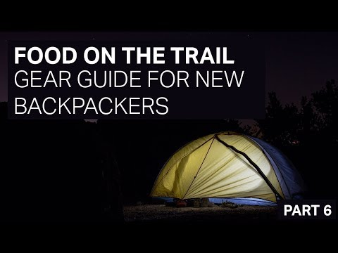 FOOD ON THE TRAIL - GEAR GUIDE FOR NEW BACKPACKERS - PART 6