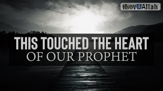 This Touched The Heart Of Our Prophet