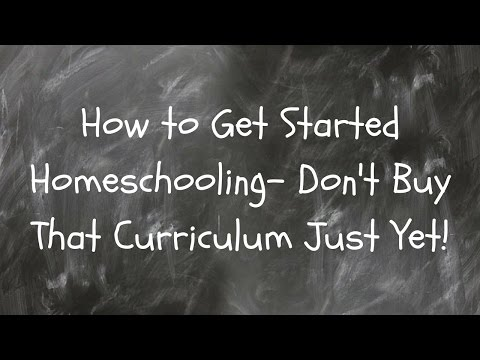 How to Get Started Homeschooling- Don't Buy That Curriculum Just Yet!