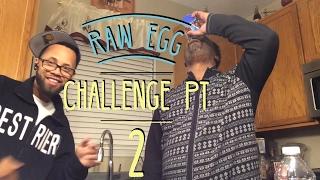 Raw Egg Challenge PT 2