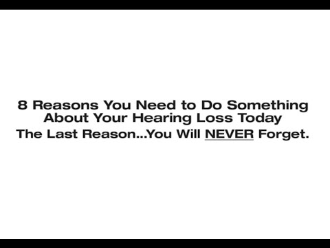 8 Reasons Why You Need to Do Something About Your Hearing Loss Today!