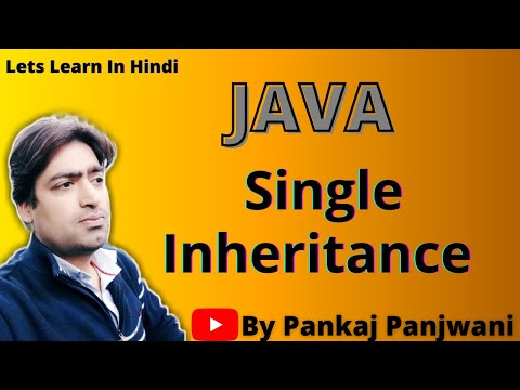 Inheritance in Java By Pankaj Panjwani | Single Inheritance | Part 2  | Hindi