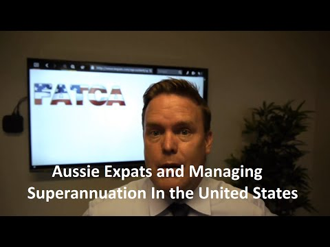 Aussie Expats and Managing Superannuation In The United States - FATCA and FBAR
