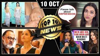Priyanka Flaunts Engagement Ring, Aishwarya On Tanushree, Deepika On Depression & More | Top 10 News