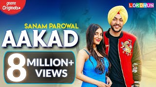 AAKAD : Sanam Parowal Ft. Nikki Kaur | Official Music Video | Latest Punjabi Songs 2019