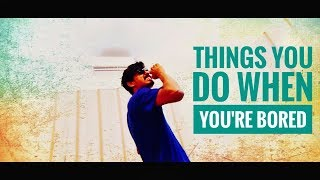 Things you do when you're bored | Bekaar Films| Funny