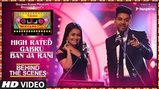 T-Series Mixtape Punjabi: Making of High Rated Gabru/Ban Ja Rani | Guru Randhawa | Neha Kakkar