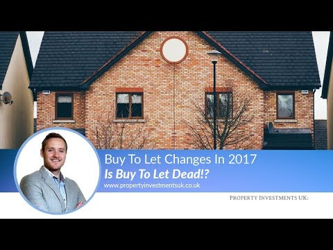 Buy To Let Changes In 2017 - Is Buy To Let Dead!?