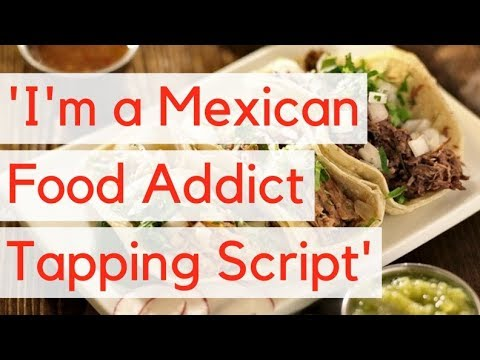 'I'm a Mexican Food Addict' Tapping Script