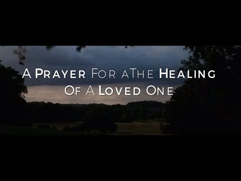 A Prayer For The Healing Of A Loved One HD