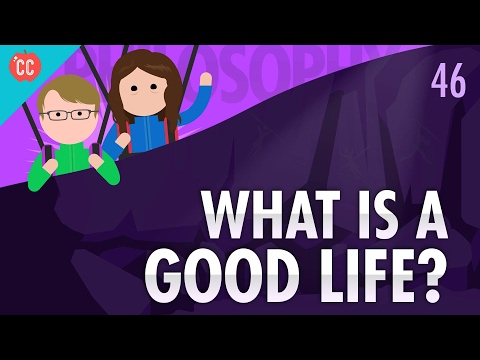 What Is A Good Life?: Crash Course Philosophy #46
