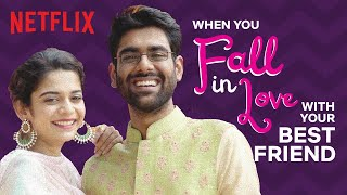 When You Fall In Love With Your Best Friend Ft. Mithila Palkar & Dhruv Sehgal | Netflix India
