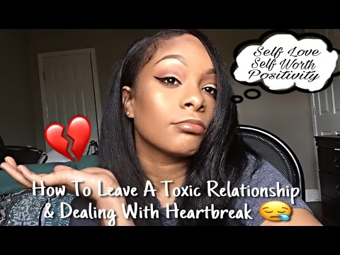 How to Deal With Heartbreak & Leaving A Toxic Relationship 🙄💔