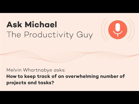 How to keep track of an overwhelming number of projects and tasks? - Ask Michael S02E09