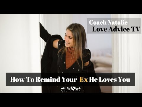 How To Remind Your Ex He Loves You: A Relationship Coach Provides 3 Tips To Change Everything