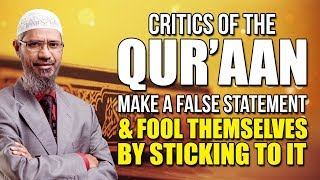 Critics of the Quran make a False Statement and Fool themselves by Sticking to it - Dr Zakir Naik
