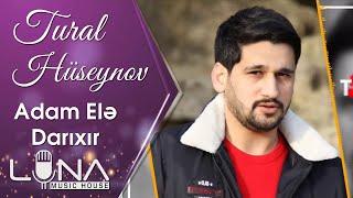 Tural Huseynov - Adam Ele Darixir 2019 / Audio