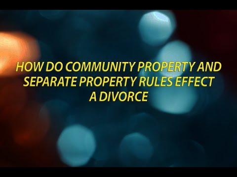 How do community property and separate property rules effect a divorce