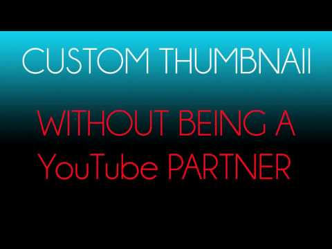 Custom Thumbnails Without Being a Youtube Partner (2012) (HD)